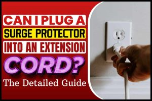 Can I Plug a Surge Protector into an Extension Cord