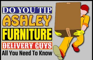 Do You Tip Ashley Furniture Delivery Guys