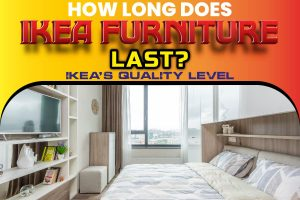 How Long Does IKEA Furniture Last