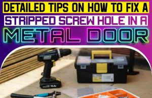 Detailed Tips On How To Fix A Stripped Screw Hole In A Metal Door.