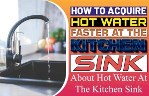 How To Acquire Hot Water Faster At The Kitchen Sink..