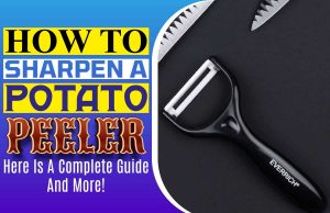 How to Sharpen a Potato Peeler