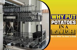 Why Put Potatoes In A Dishwasher